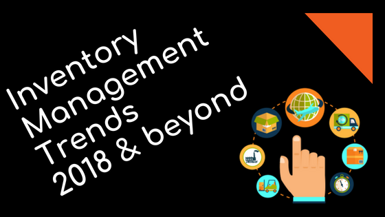 Inventory Management Trends – 2018 & Beyond