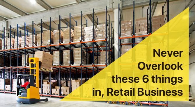 Never Overlook these 6 things in, Retail Business